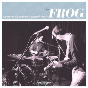 Frog Whatever We Probably Already Had It album review Audio Antihero