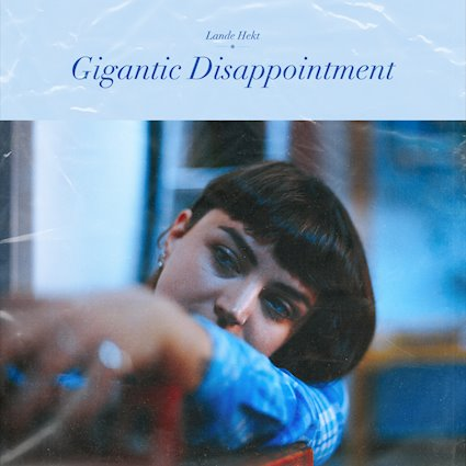 Lande Hekt solo Gigantic Disappointment EP review Muncie Girls