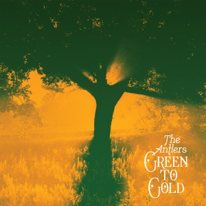 The Antlers Green to Gold album review