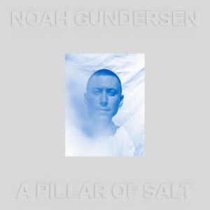 Noah Gundersen A Pillar of Salt album Cooking Vinyl Records review